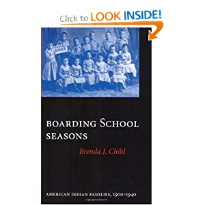 Boarding School Seasons: American Indian Families, 1900-1940 (North American Indian Prose Award) by Brenda J. Child
