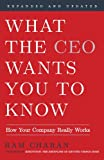 Ram Charan What the CEO Wants You to Know, Expanded and Updated: How Your Company Really Works