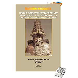 INSIDE THE EXTRAORDINARY WORLD OF THE EXTRATERRESTRIALS, ANUNNAKI AND ANUNNAKI-ULEMA: What I saw, what I learned, and what I can teach you. Book 2. 9th ... dimensions of the extraterrestrial Anunnaki)