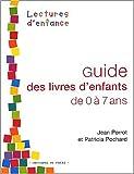echange, troc Jean Perrot, Patricia Pochard - Guide des livres d'enfants de 0 à 7 ans