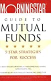 img - for The Morningstar Guide to Mutual Funds: 5-Star Strategies for Success by Benz, Christine, Di Teresa, Peter, Kinnel, Russel (2004) Paperback book / textbook / text book