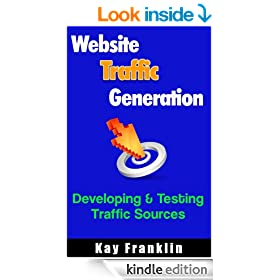 Website Traffic Generation: Testing and Developing Online Traffic Sources: Finding the Best Traffic Sources For Your Online Business (Information Marketing Development Series)