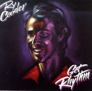 Ry Cooder - Get Rhythm Lyrics - Zortam Music