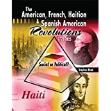 THE AMERICAN, FRENCH, HAITIAN, AND SPANISH AMERICAN REVOLUTIONS 1775-1825  SOCIAL OR POLITICAL? ~ Stephen A. Reed