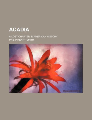 Acadia; A Lost Chapter in American History