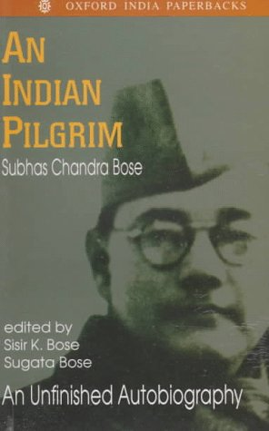 Netaji: Collected Works: Volume 1: An Indian Pilgrim: An Unfinished Autobiography (Netaji : Collected Works, Vol 1)