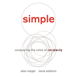 Simple: Conquering the Crisis of Complexity | [Alan Siegel, Irene Etzkorn]