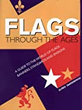 img - for Flags Through the Ages: A Guide to the World of Flags, Banners, Standards and Ensigns book / textbook / text book