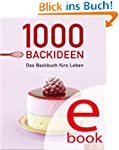 1000 Backideen: Das Backbuch f�rs Leb...