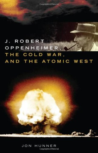 J. Robert Oppenheimer, The Cold War, and The Atomic West (Oklahoma Western Biographies)