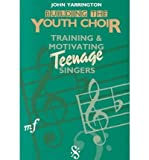 img - for [(Building the Youth Choir: Training & Motivating Teenage Singers )] [Author: John Yarrington] [Jan-2007] book / textbook / text book