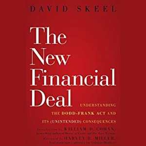 The New Financial Deal: Understanding the Dodd-Frank Act and Its (Unintended) Consequences | [David Skeel]