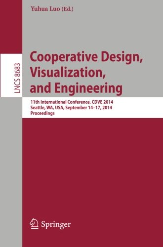 Cooperative Design, Visualization, And Engineering: 11Th International Conference, Cdve 2014, Seattle, Wa, Usa, September 14-17, 2014. Proceedings ... Applications, Incl. Internet/Web, And Hci)