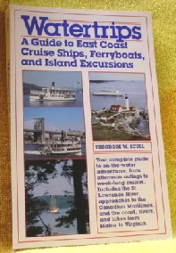 Watertrips: A Guide to East Coast Cruise Ships Ferryboats and Island Excursions Theodore W. Scull