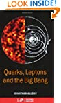Quarks, Leptons and The Big Bang, Sec...