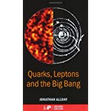 Quarks, Leptons and The Big Bang, Second Editionby Jonathan Allday