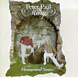 Peter, Paul & Mary - Flowers And Stones