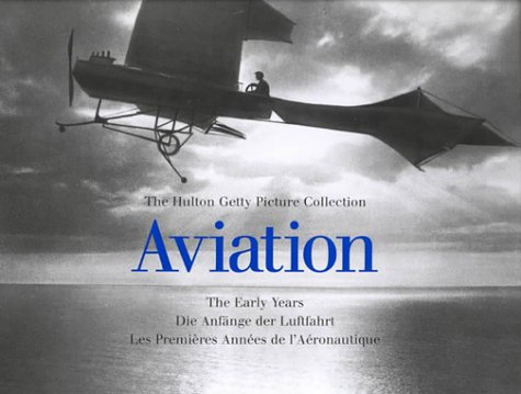 Aviation: The Early Years: The Hutton Getty Picture Collection (Early Years (Konemann)), Almond, Peter