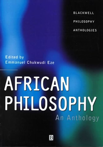 African Philosophy: An Anthology (Blackwell Philosophy Anthologies)