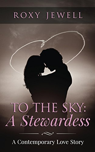 To The Sky: A Stewardess - A Contemporary Love Story: Travel Romance - A Travel Fiction Story - Adventure Romance (Flight Attendant Book 1)