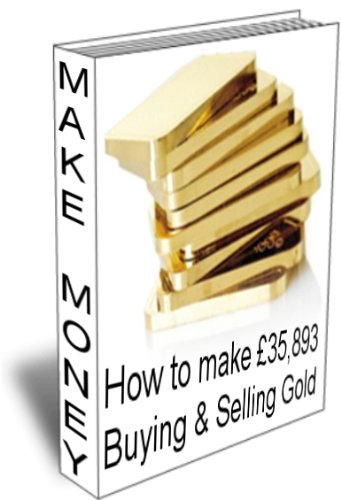 How To Make £35,893 Buying And Selling Gold