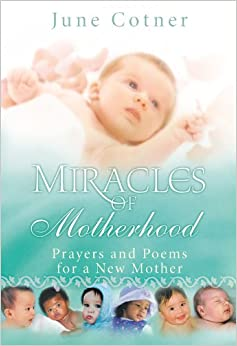 Miracles Of Motherhood Prayers And Poems For A New Mother border=