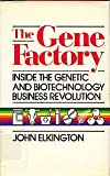 The Gene Factory: Inside the Genetic and Biotechnology Business Revolution (0881842087) by Elkington, John