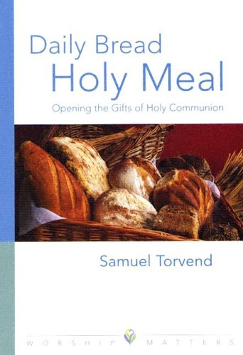 Daily Bread, Holy Meal: Opening The Gifts Of Holy Communion (Worship Matters) (Worship Matters (Augsburg Fortress))