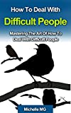 How to Deal With Difficult People: Mastering The Art Of How To Deal With Difficult People: How to Deal With Difficult People: Mastering The Art Of How ... Psychology, Positive Discipline Book 6)