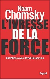 L\'ivresse de la force. Entretiens avec David Barsamian par Noam Chomsky