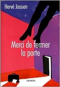 Merci de fermer la porte nouvelles french edition herve jaouen 978220725 - Image fermer la porte ...