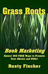 Grass roots book promotion : almost 300 free ways to promote your ebooks and PODs
