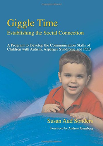 Giggle Time - Establishing the Social Connection: A Program to Develop the Communication Skills of Children With Autism, Asperger Syndrome and PDD