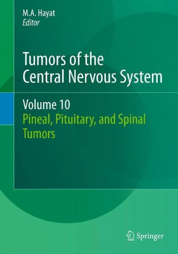 Tumors Of The Central Nervous System, Volume 10: Pineal, Pituitary, And Spinal Tumors