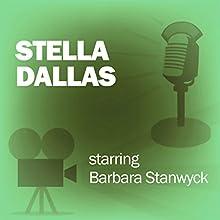 Stella Dallas: Classic Movies on the Radio Radio/TV Program by Lux Radio Theatre Narrated by Barbara Stanwyck, John Boles