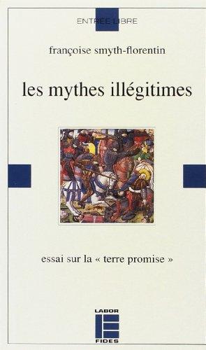 Les mythes illégitimes : Essai sur la Terre promise