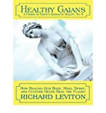 [ HEALTHY GAIANS: HOW HEALING OUR BODY, MIND, SPIRIT, AND CULTURE HELPS HEAL THE PLANET ] by Leviton, Richard ( Author) Dec-2006 [ Paperback ]