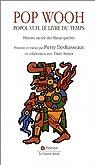 Pop Wooh : Popol Vuh, le livre du temps, histoire sacrée des Mayas quichés