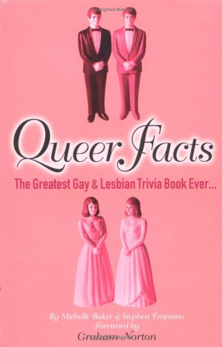 Queer Facts: The Greatest Gay and Lesbian Trivia Book Ever