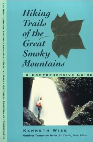 Hiking Trails of the Great Smoky Mountains : A Comprehensive Guide written by Kenneth Wise