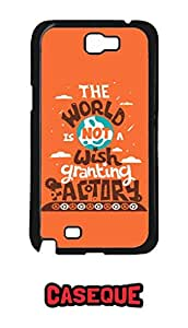 Caseque The World is Not a Wish Granting Factory Back Shell Case Cover for Samsung Galaxy Note 2