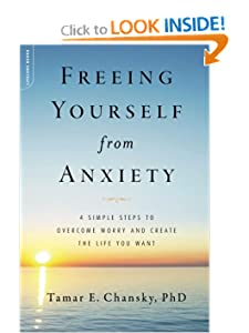 Freeing Yourself from Anxiety: The 4-Step Plan to Overcome Worry and Create the Life You Want [Paperback] — by Tamar E. Chansky