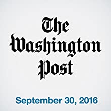 Top Stories Daily from The Washington Post, September 30, 2016 Newspaper / Magazine by  The Washington Post Narrated by  The Washington Post