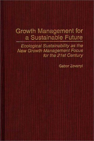 Growth Management for a Sustainable Future: Ecological Sustainability as the New Growth Management Focus for the 21st Ce