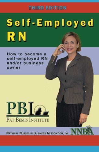 Self-Employed RN: How to become a self-employed RN and/or business owner