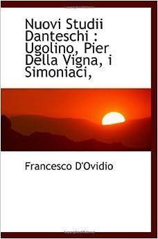 Nuovi Studii Danteschi : Ugolino, Pier Della Vigna, i Simoniaci