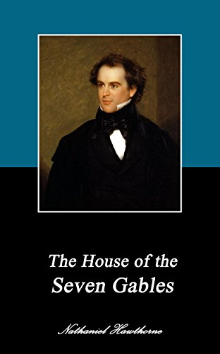Nathaniel Hawthorne - The House of the Seven Gables. (Annotated) (Collection of novels by Nathaniel Hawthorne Book 7)