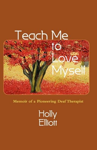 Teach Me to Love Myself: Memoir of a Pioneering Deaf Therapist, Holly Elliott, Deaf Therapist, Books on Deaf Culture and Community