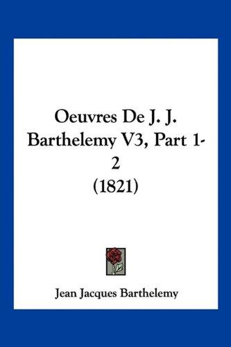 Oeuvres de J. J. Barthelemy V3, Part 1-2 (1821)