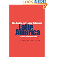 The Politics Of Labor Reform In Latin America: Between Flexibility and Rights
